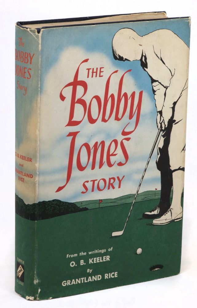 The Bobby Jones Story, from the Writings of O.B. Keeler [Inscribed by Eleanor Keeler]. Grantland Rice, O. B. Keeler.