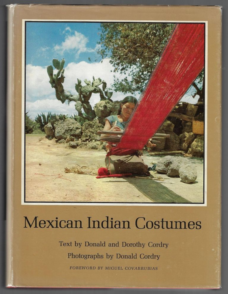 Mexican Indian Costumes. Donald Cordry, Dorothy Cordry, Miguel Covarrubias, Foreword.
