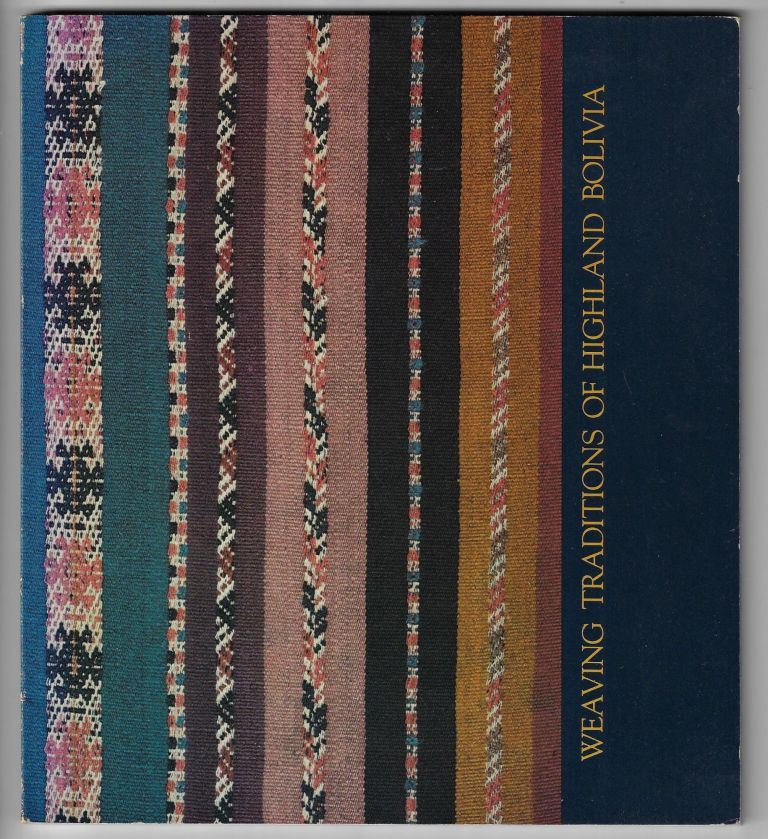 Weaving Traditions of Highland Bolivia. Laurie Adelson, Bruce Takami, Curators.