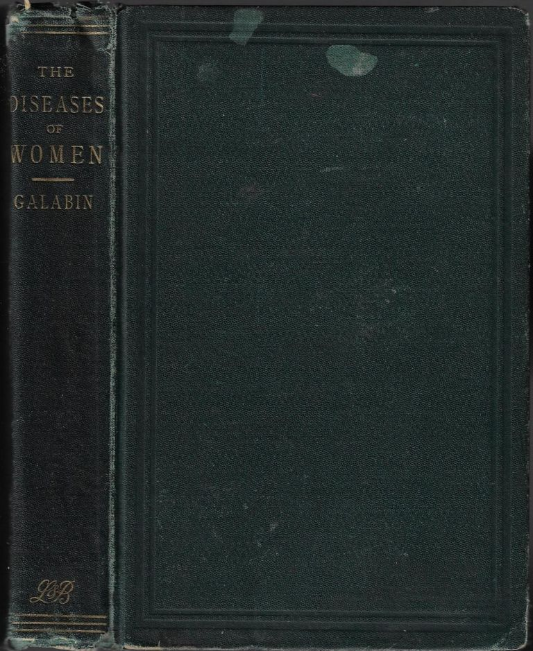 The Student's Guide to the Diseases of Women. Alfred Lewis Galabin.