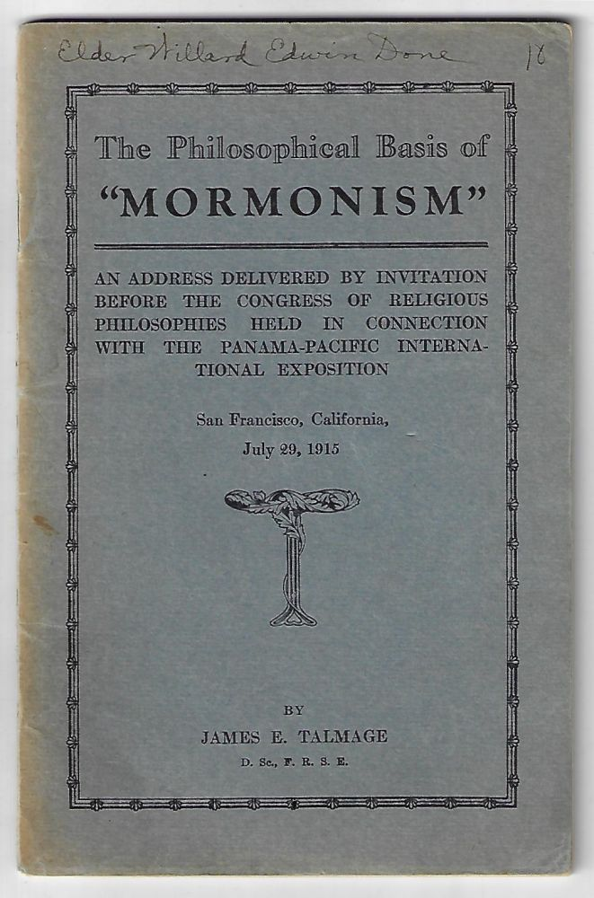 The Philosophical Basis of Mormonism, An Address Delivered by Invitation Before the Congress of Religious Philosophies held in Connection with the Panama-Pacific International Exposition, San Francisco, California, July 29, 1915. James Talmage.
