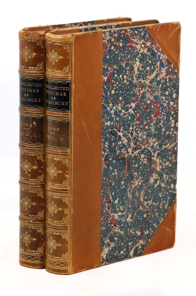 The Uncollected Writings of Thomas de Quincey. Thomas De Quincey, James Hogg, Introduction and Annotations.