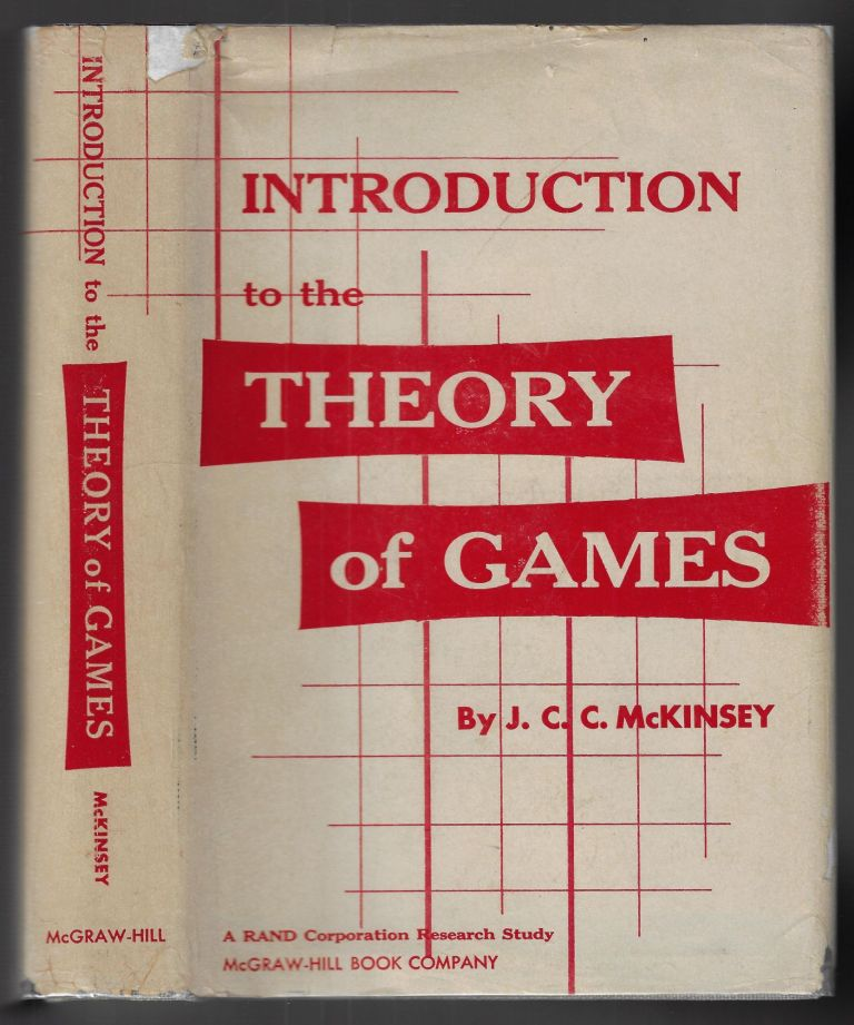 Introduction to the Theory of Games. J. C. C. McKinsey.