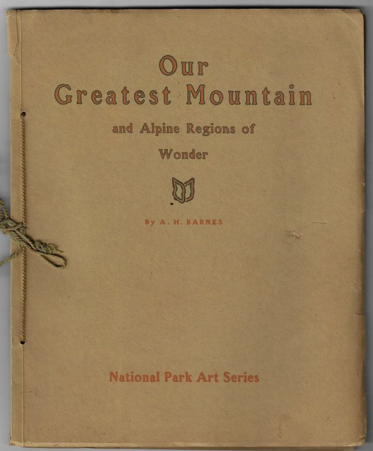 Our Greatest Mountain and Alpine Regions of Wonder (National Park Art Series). A. H. Barnes.