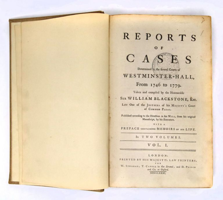 Reports of Cases Determined in the Several Courts of Westminster-Hall from 1746 to 1779. Taken and compiled by the Honourable Sir William Blackstone, Knt....With a Preface Containing Memoirs of His Life. Sir William Blackstone.