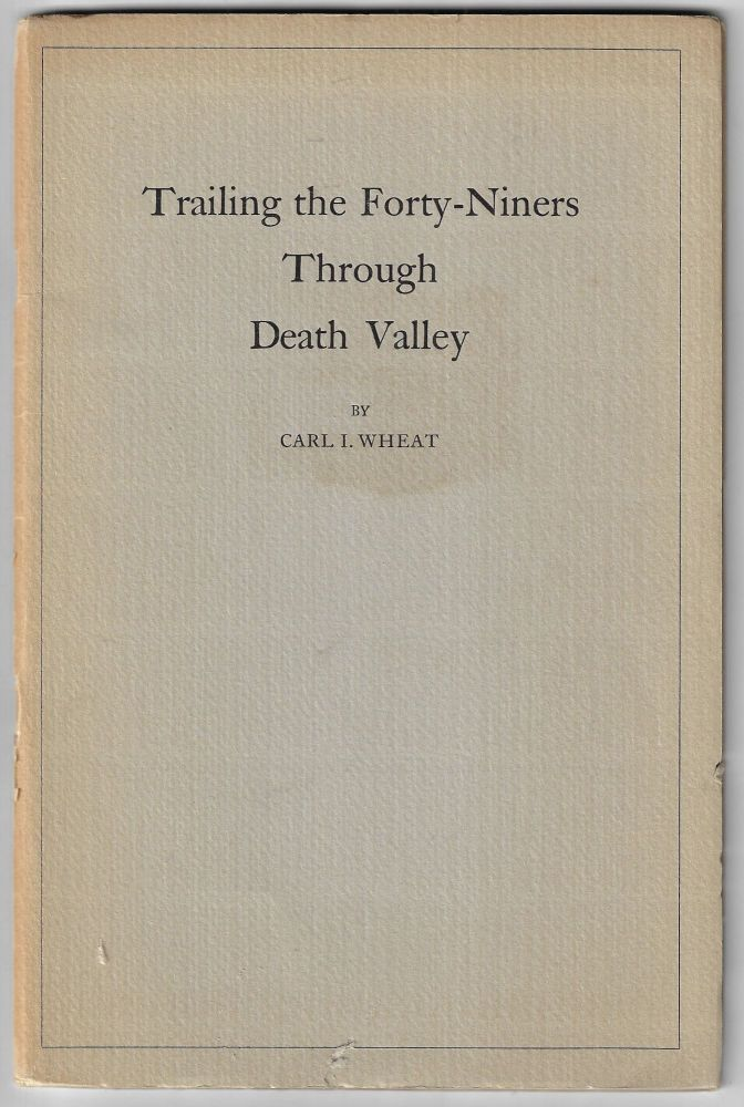 Trailing the Forty-Niners Through Death Valley. Carl I. Wheat.