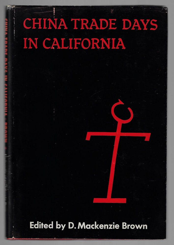 China Trade Days in California, Selected Letters from the Thompson Papers, 1832-1863. D. Mackenzie Brown, Robert Glass Cleland, Foreword.