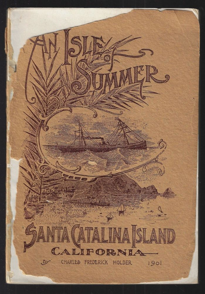 An Isle of Summer. Santa Catalina. Its History, Climate, Sports and Antiquities. Charles Frederick Holder.