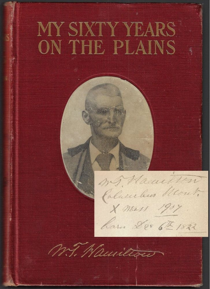 My Sixty Years on the Plains, Trapping, Trading, and Indian Fighting [SIGNED]. W. T. Hamilton, Charles M. Russell.