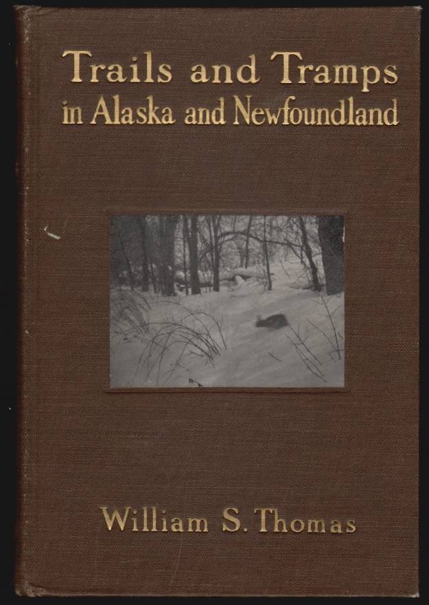 Trails and Tramps in Alaska and Newfoundland. William S. Thomas.