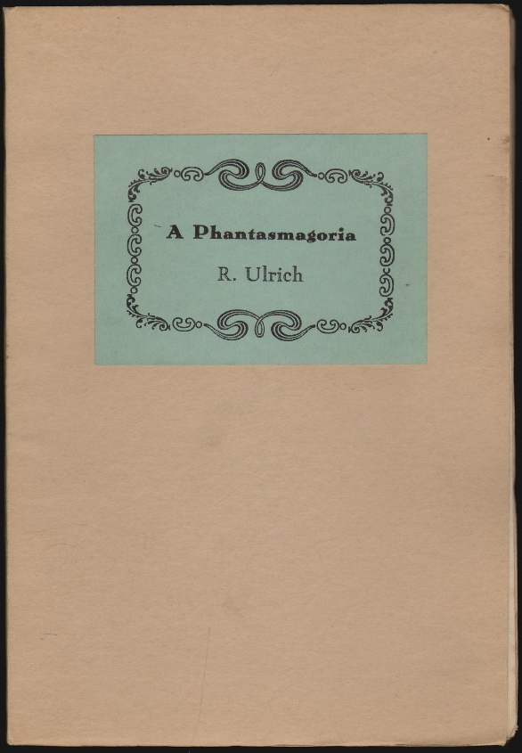 A Phantasmagoria of Title Pages of Here-to-fore Unknown Works by Various Putative Authors. R. L. Ulrich.