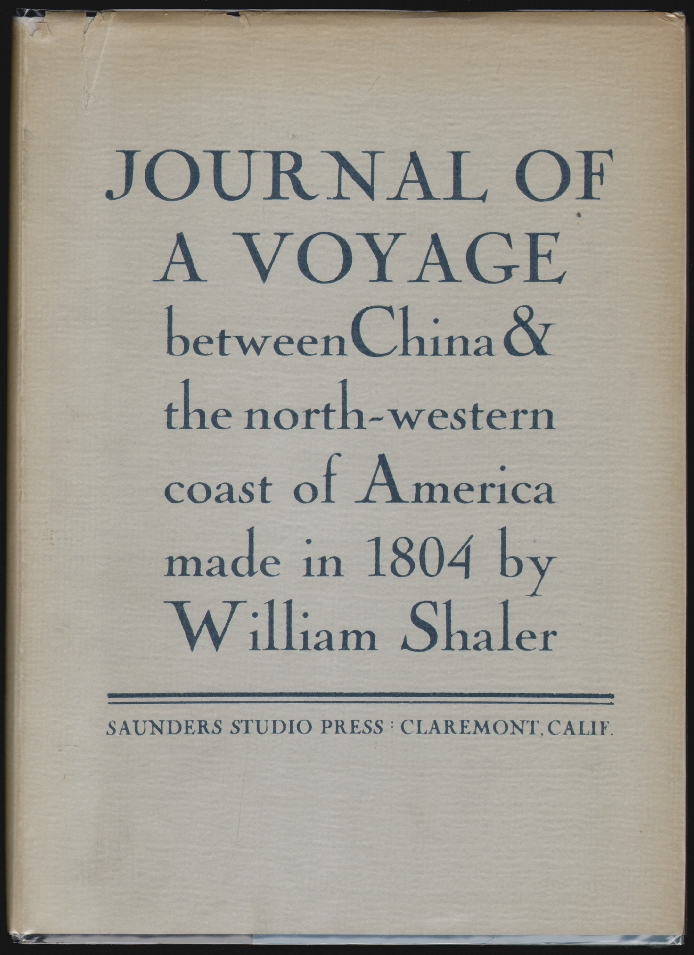 Journal of a Voyage Between China and the Northwestern Coast of America, Made in 1804 by William Shaler. William Shaler, Lindley Bynum, Ruth Saunders, Introduction.