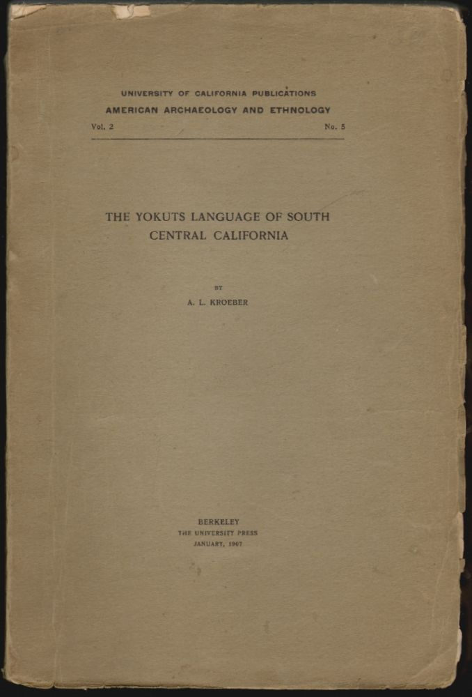 The Yokuts Language of Southern Central California. A. L. Kroeber.
