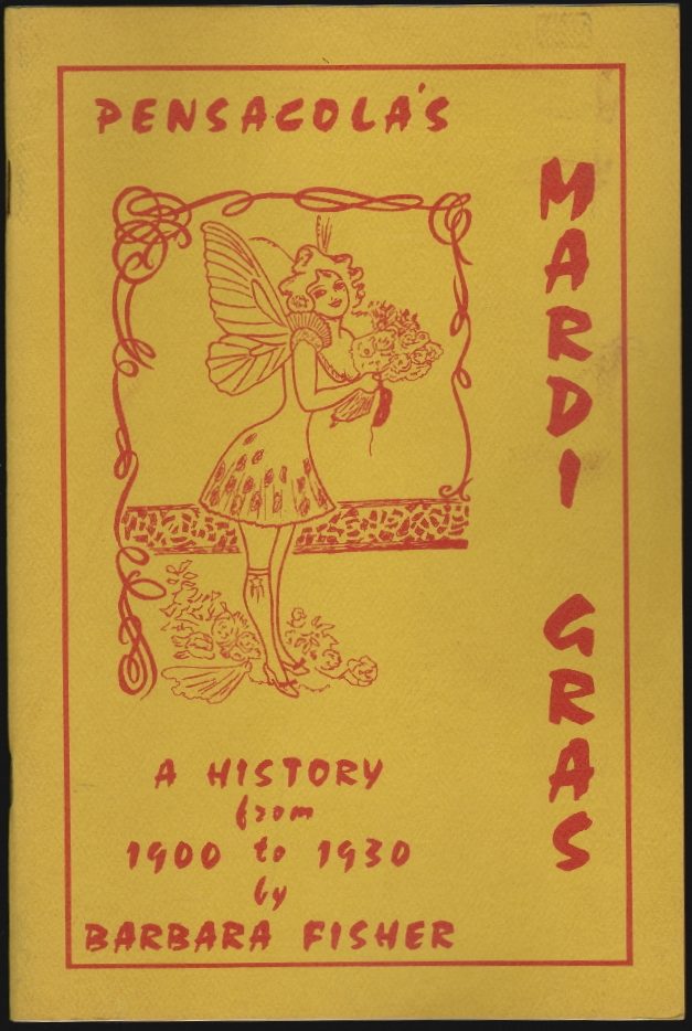 Pensacola's Mardi Gras, A History from 1900 to 1930. Barbara L. Fisher.