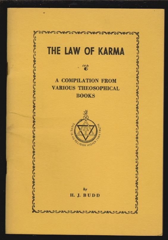 The Law of Karma, A Compilation from Various Theosophical Books. H. J. Budd.