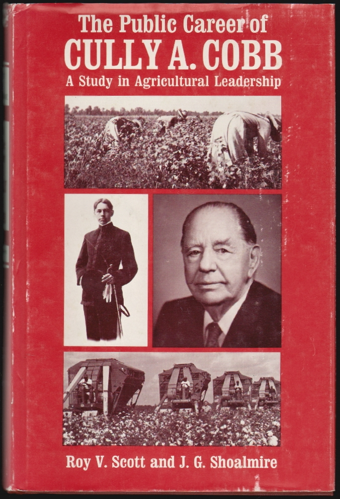 The Public Career of Cully A. Cobb, A Study in Agricultural Leadership. Roy V. Scott, J. G. Shoalmire.