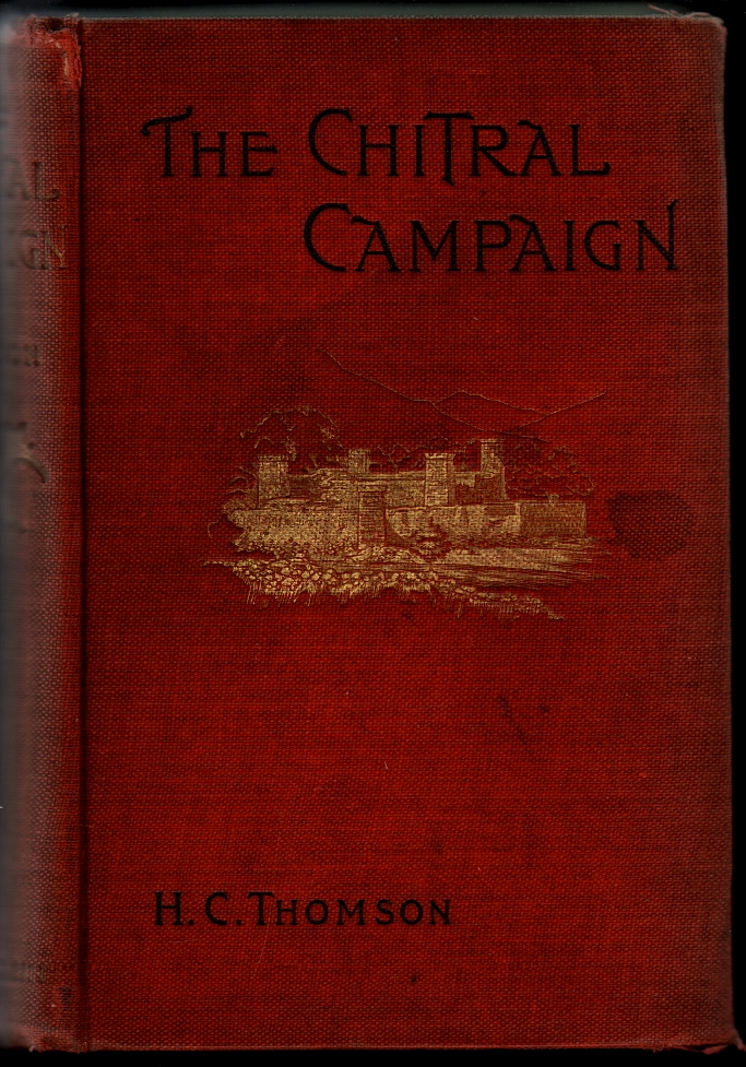 The Chitral Campaign, a Narrative of Events in Chitral, Swat, and Bajour. H. C. Thomson.