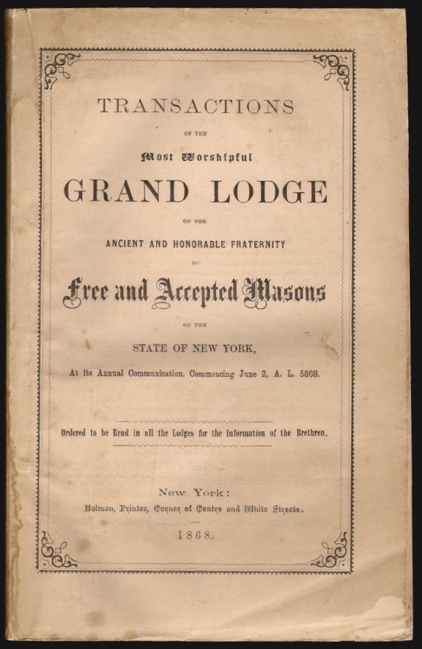 Transactions of the Most Worshipful Grand Lodge and the Ancient and Honorable Fraternity Free and Accepted Masons of the State of New York at Its Annual Communication Commencing June 2, A.L. 5868
