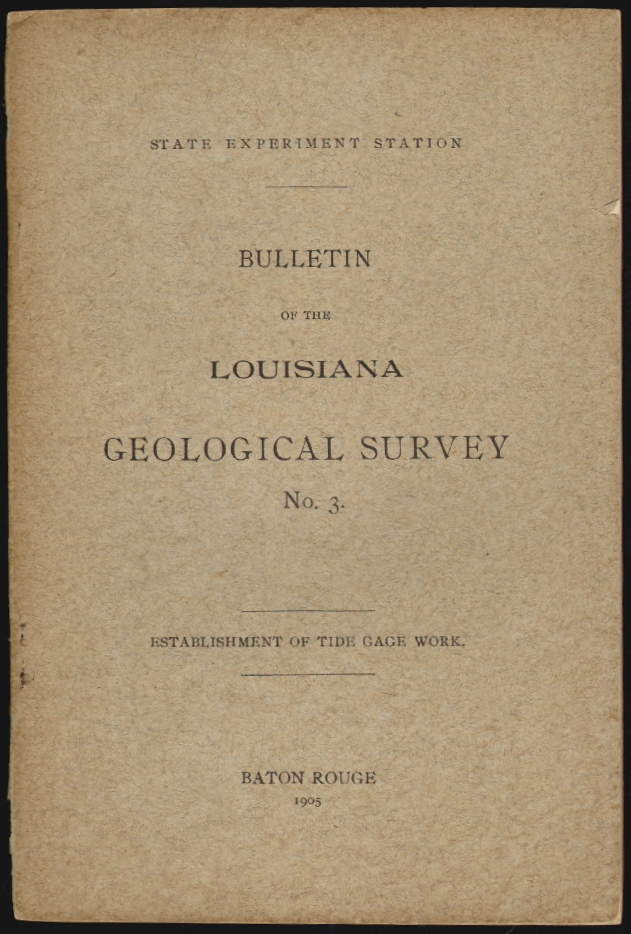 Report on the Establishment of Tide Gage Work in Louisiana. Geological Survey of Louisiana, Bulletin No. 3, Report of 1905. G. D. Harris.