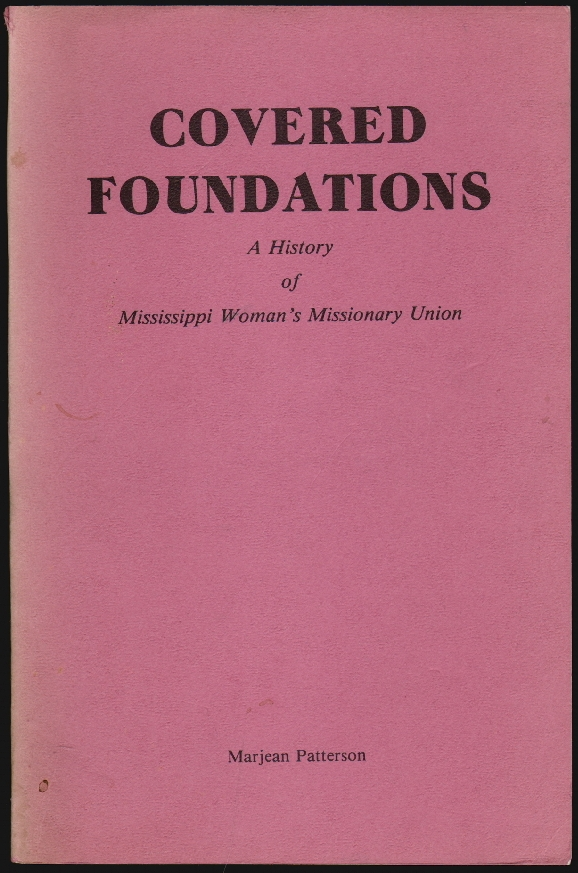 Covered Foundations, a History of Mississippi Woman's Missionary Union [SIGNED]. Marjean Patterson.