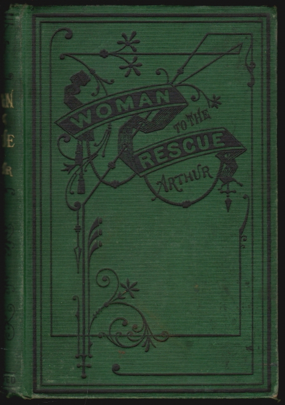 Woman to the Rescue, A Story of the New Crusade. T. S. Arthur, Timothy Shay.