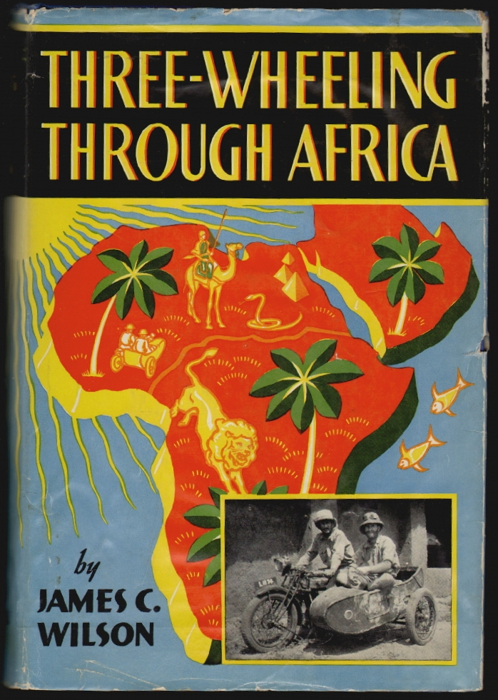 Three-Wheeling Through Africa. James C. Wilson.