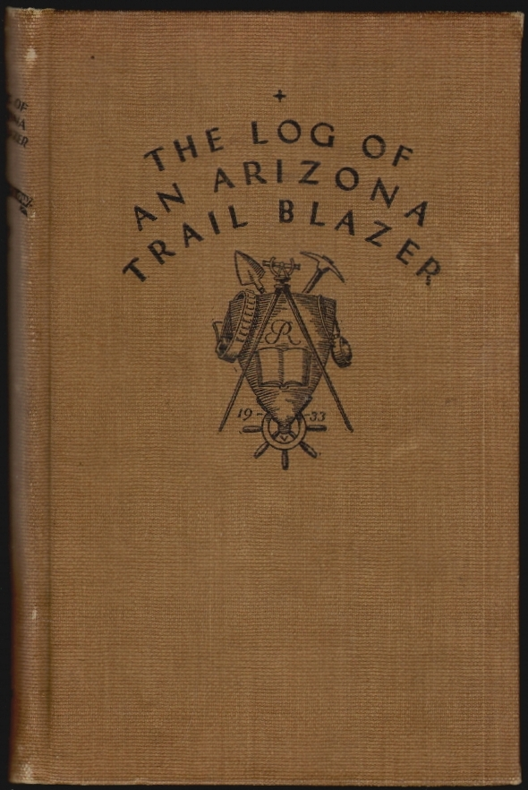 The Log of an Arizona Trail Blazer [SIGNED]. John A. Rockwell, Frank C. Lockwood, Introduction.