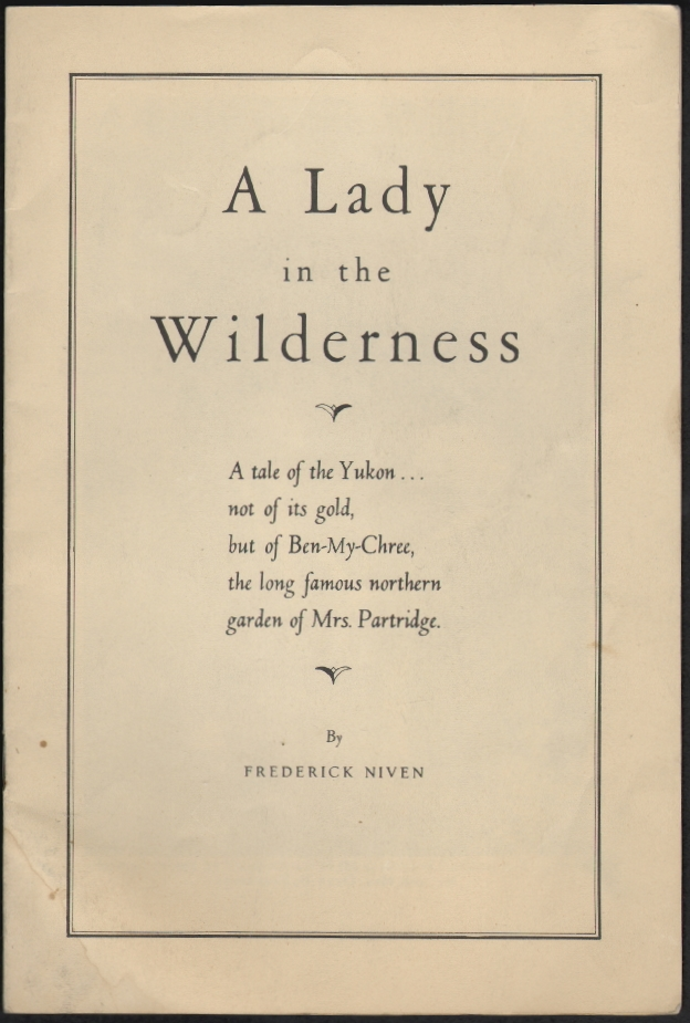 A Lady in the Wilderness: a tale of the Yukon, not of its gold, but of Ben-My-Chree, the long famous northern garden of Mrs. Partridge. Frederick Niven.