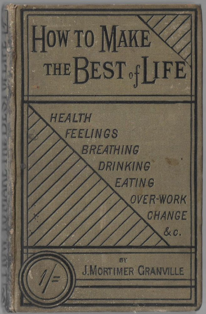 How to Make the Best of Life. J. Mortimer Granville.