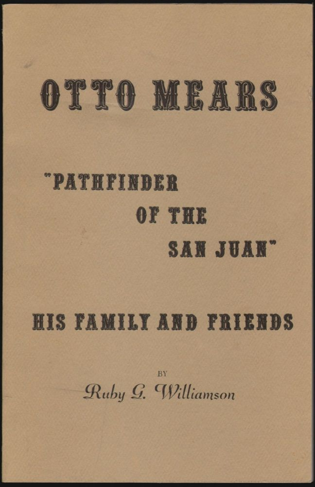 Otto Mears, Pathfinder of the San Juan, His Family and Friends. Ruby G. Williamson.