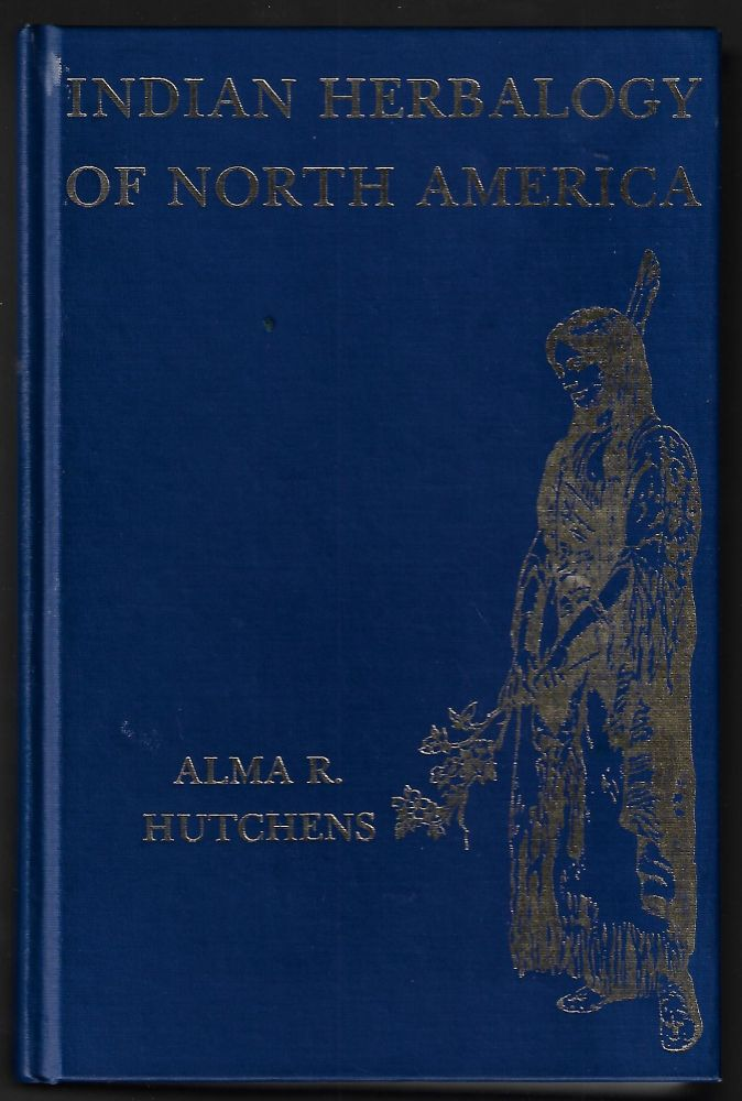 Indian Herbalogy of North America. Alma R. Hutchens, N. G. Tretchikoff, Natalie K. Tretchikoff.