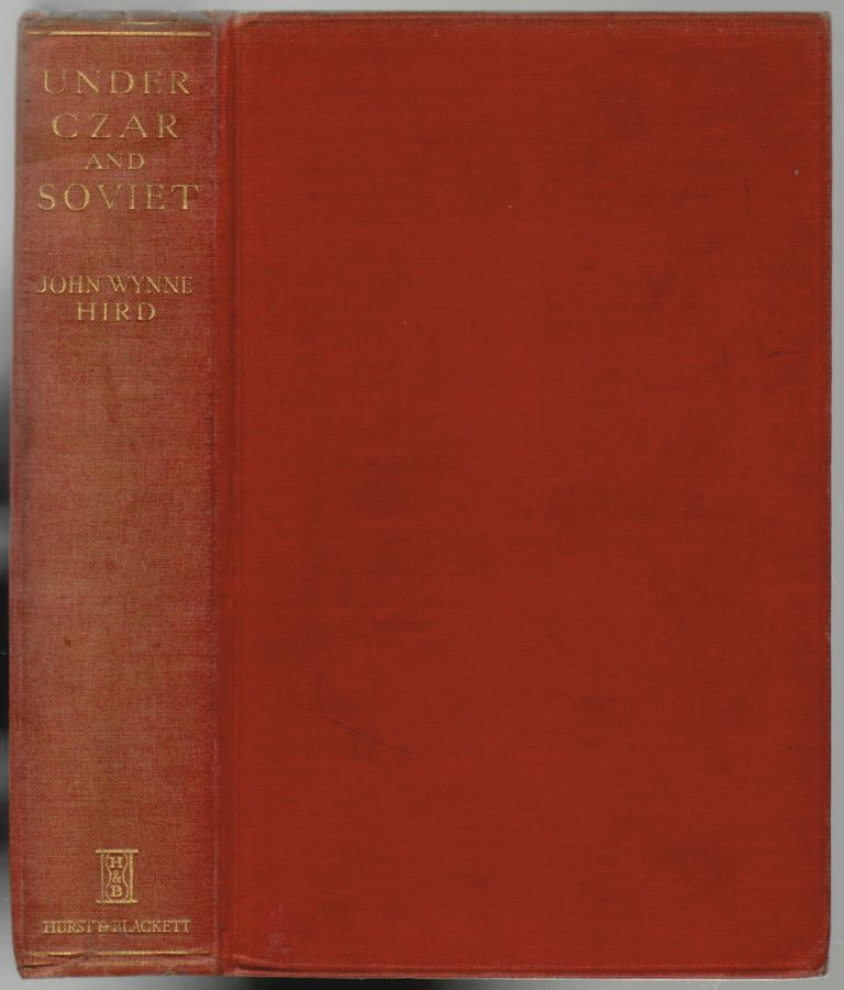 Under Czar and Soviet, My Thirty Years in Russia [SIGNED]. John Wynne Hird.