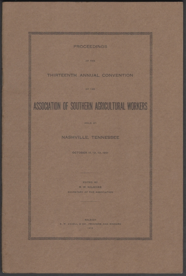 Proceedings of the Thirteenth Annual Convention of the Association of Southern Agriculture Workers Held at Nashville, Tennessee, October 11, 12, 13, 1911. B. W. Kilgore.