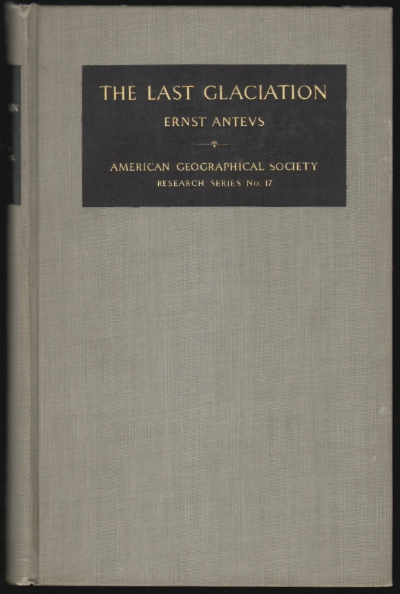 The Last Glaciation, With Special Reference to the Ice Retreat in Northeastern North America. Ernst Antevs.