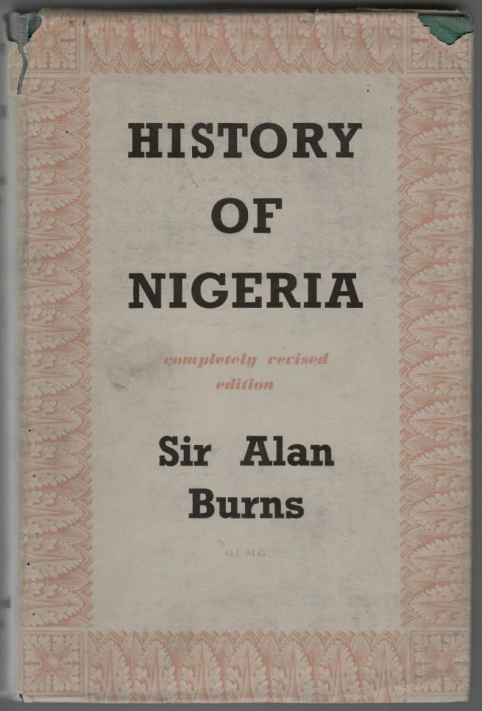 History of Nigeria. Sir Alan Burns, G. C. M. G.