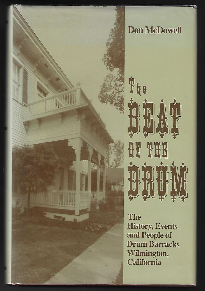The Beat of the Drum, The History, Events and People of Drum Barracks, Wilmington, California. Don McDowell.