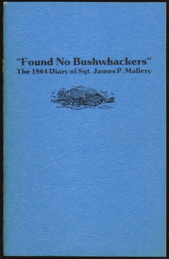 """Found No Bushwhackers"", The 1864 Diary of Sgt. James P. Mallery. James Mallery, John R. Schantz, Patrick Brophy."