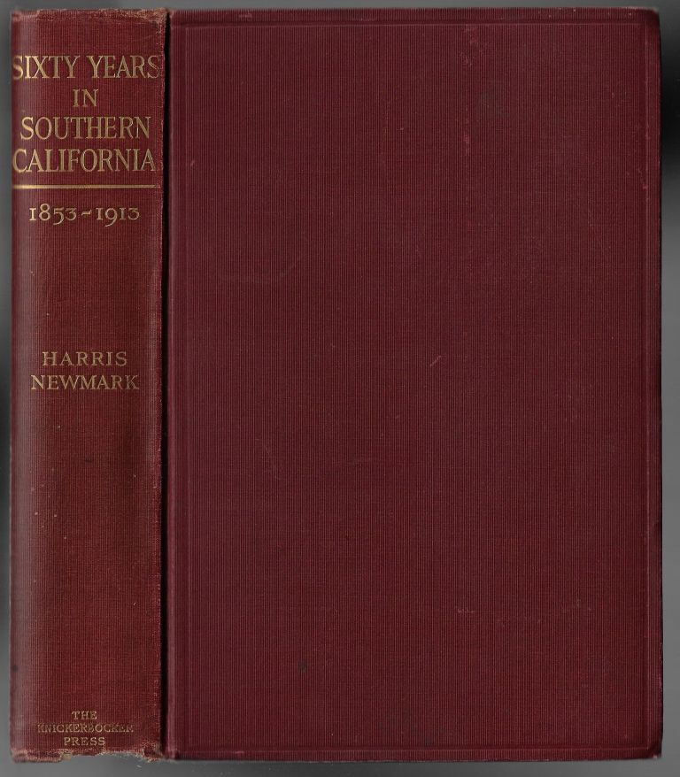 Sixty Years in Southern California 1853-1913. Harris Newmark, Maurice H. Newmark, Marco R. Newmark.