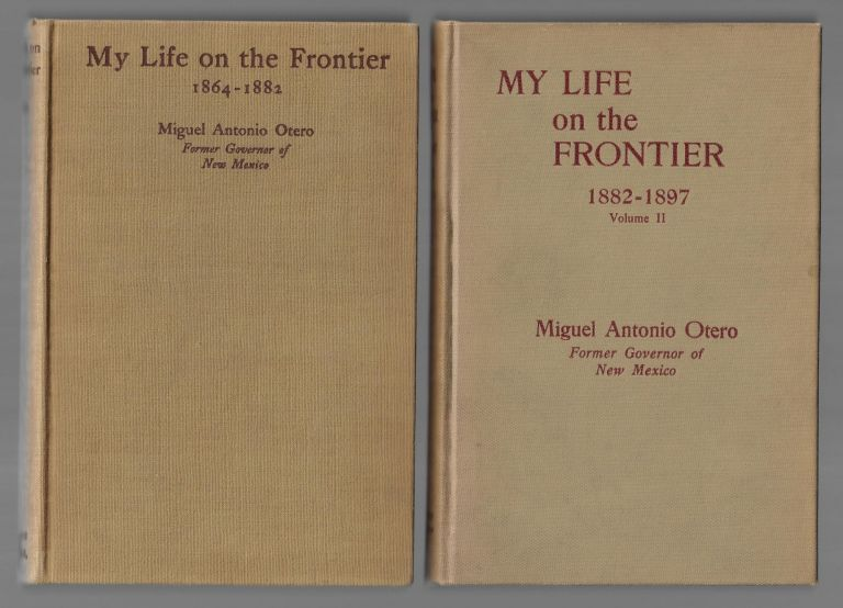 My Life on the Frontier, Two Volume Set, 1864-1882 [SIGNED] and 1882-1897. Miguel Antonio Otero, Will Shuster, George P. Hammond.