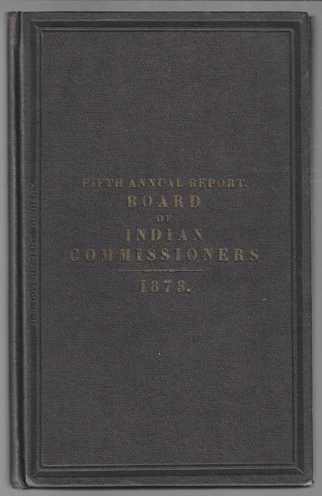 Fifth Annual Report of the Board of Indian Commissioners to the President of the United States. 1873.