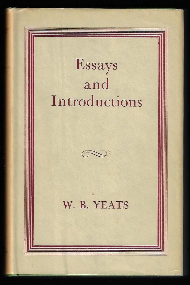 Essays and Introductions. W. B. Yeats.