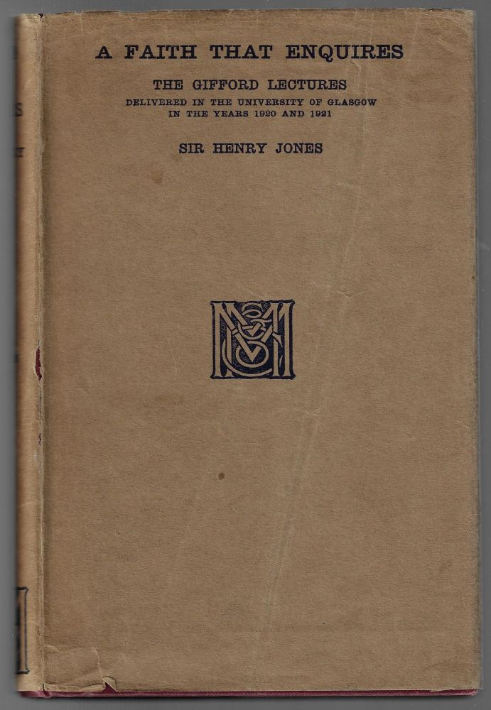 A Faith That Enquires, The Gifford Lectures, Delivered in the University of Glasgow in the Years 1920 and 1921. Henry Jones.
