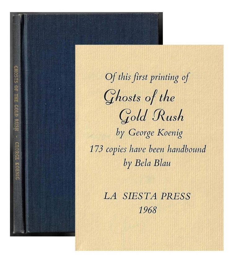 Ghosts of the Gold Rush, Being a Wayward Guide to the Mother Lode Country [SIGNED]. George Koenig.