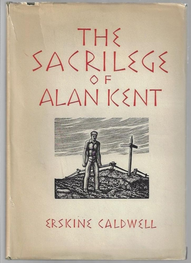 The Sacrilege of Alan Kent. Erskine Caldwell, Ralph Frizzell.