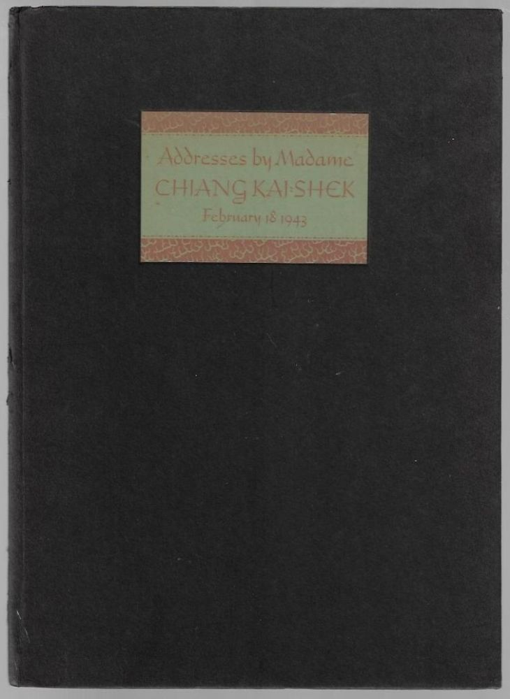 Addresses Delivered before the House of Representatives and the Senate of the United States by Madame Chiang Kai-Shek February 18, 1943. Madame Chiang Kai-Shek.