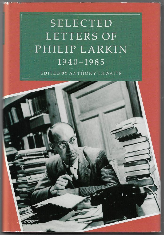 Selected Letters of Philip Larkin 1940-1985. Philip Larkin, Anthony Thwaite.