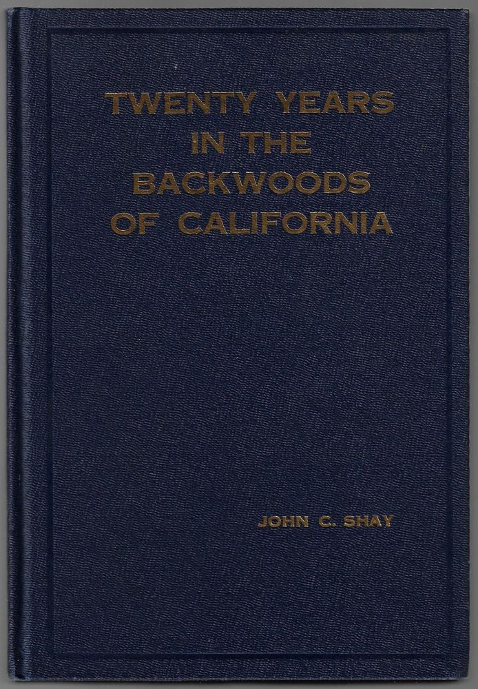 Twenty Years in the Backwoods of California, Being the Actual Experiences and Observations of a Native Son of California, Covering a Period of Twenty Years in One Locality, While Engaged in Prospecting, Gold Mining, Homesteading, Stock Raising and the Roadside Smithy. John C. Shay.