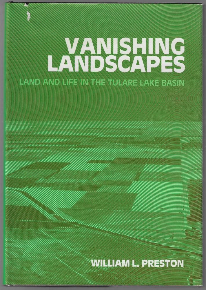Vanishing Landscapes, Land and Life in the Tulare Lake Basin. William L. Preston.