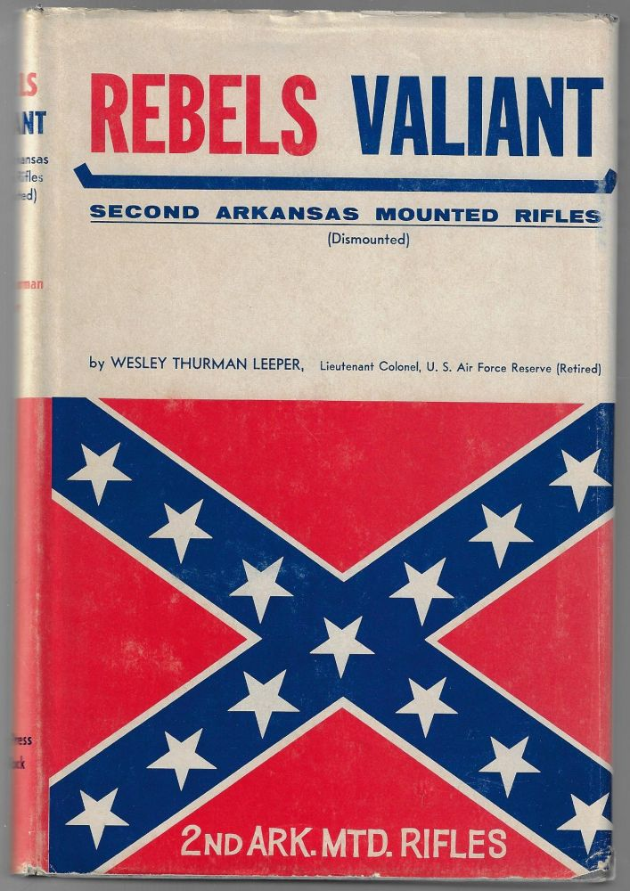 Rebels Valiant: Second Arkansas Mounted Rifles (Dismounted). Wesley Thurman Leeper.