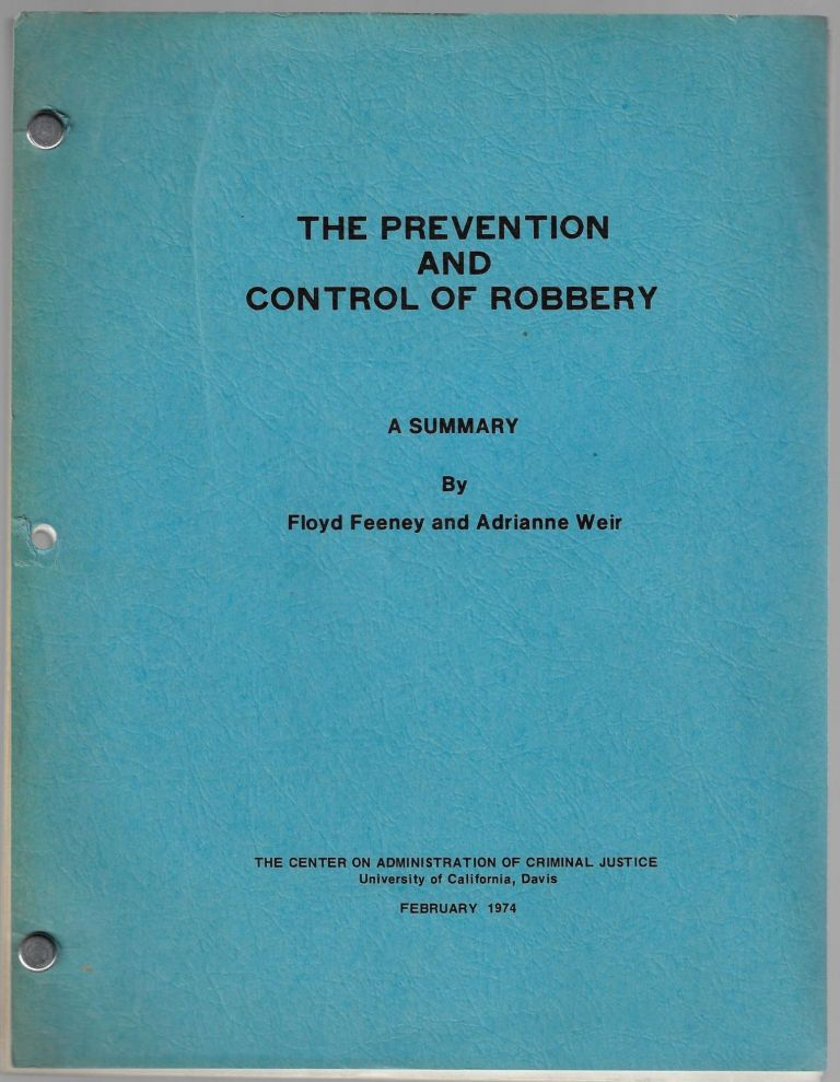 The Prevention and Control of Robbery. Floyd Feeney, Adrianne Weir.